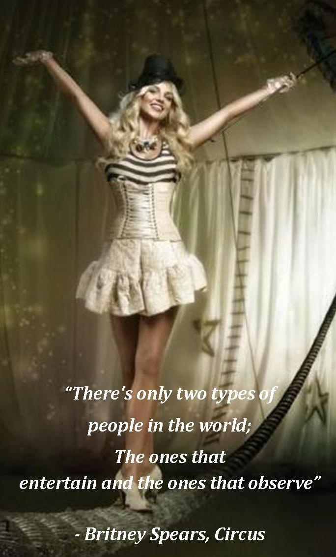 Britney Spears...okay so I don't really dig this one, but this quote is cool and she said it so I guess I dig her temporarily ;)