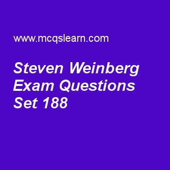 Practice test on steven weinberg, general knowledge quiz 188 online. Practice GK exam's questions and answers to learn steven weinberg test with answers. Practice online quiz to test knowledge on steven weinberg, alcohol thermometer, european union, international labor organization, marie curie worksheets. Free steven weinberg test has multiple choice questions as american theoretical physicist, steven weinberg, won a nobel prize for, answers key with choices as weinberg-witten theorem..