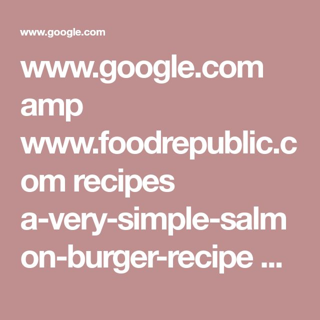 www.google.com amp www.foodrepublic.com recipes a-very-simple-salmon-burger-recipe amp