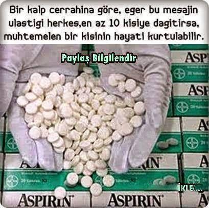 Yanınızda aspirin mutlaka olsun.Bir kalp cerrahının söylediğine göre bu yazının ulaştığı herkes başkalarına da ulaştırsın