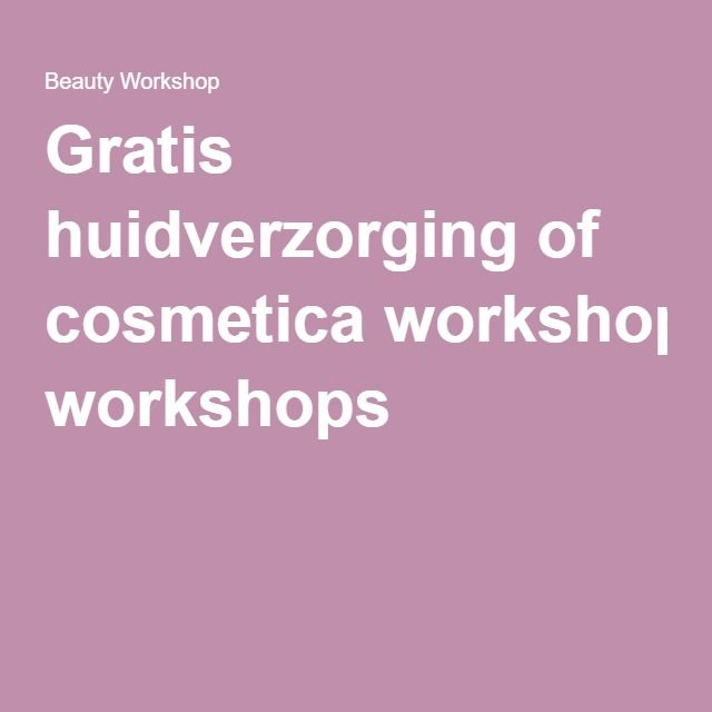 Gratis huidverzorging of cosmetica workshops