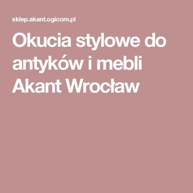 Okucia stylowe do antyków i mebli Akant Wrocław
