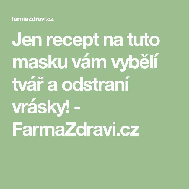 Jen recept na tuto masku vám vybělí tvář a odstraní vrásky! - FarmaZdravi.cz