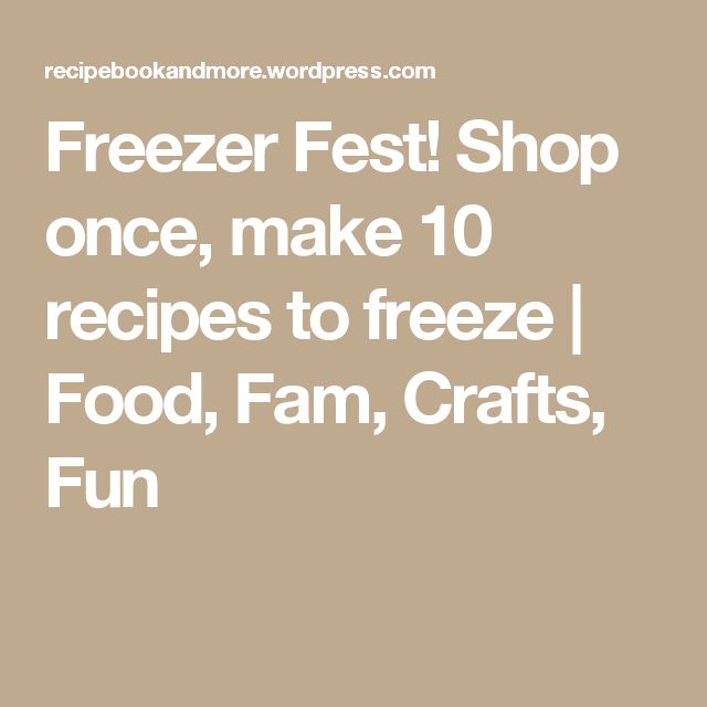 Freezer Fest! Shop once, make 10 recipes to freeze | Food, Fam, Crafts, Fun