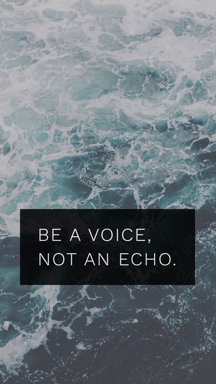 Be original. Be a leader not a blind follower. Your opinion matters. Don't change it or suppress it just because its different from what people perceive as right. Be a voice and don't just repeat what the crowd believes in because its convenient.