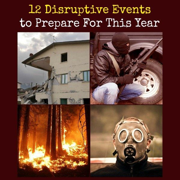 This is a list of twelve disruptive events that are universal. These events are the dire situations we should all prepare for in one way or another.     12 Disruptive Events to Prepare For This Year | Backdoor Survival