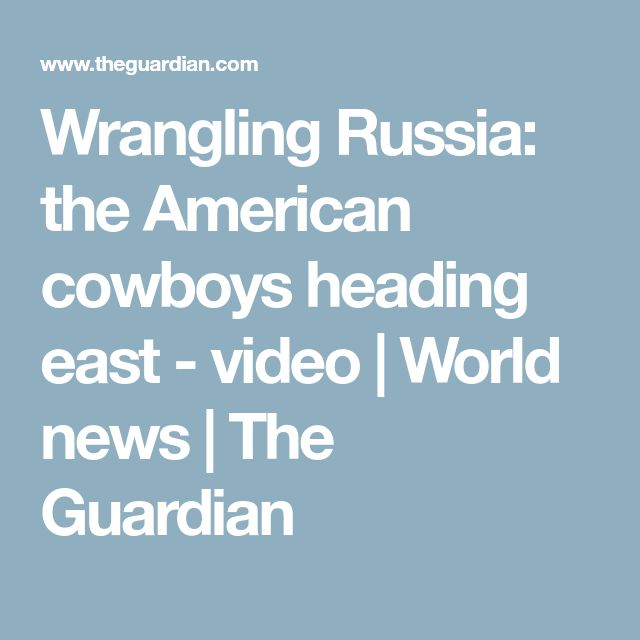 Wrangling Russia: the American cowboys heading east - video | World news | The Guardian
