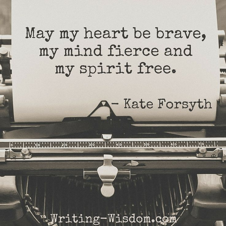 "INSPIRATIONAL WRITING QUOTE: ""May my heart be brave, my mind fierce and my spirit free. -Kate Forsyth   ***You are the heroine of your own journey and your story is waiting to be written. Want support in writing the story of your heroine's journey? Check out my website: Writing-Wisdom.com and email me, Laura Jones (LauraWritingWisdom@Gmail.com) to explore how I can help empower and guide you in writing YOUR story.***"