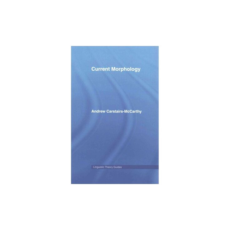 Current Morphology ( Linguistics Theory Guides) (Paperback)