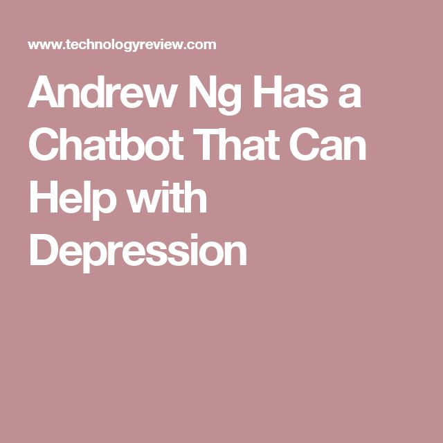 Andrew Ng Has a Chatbot That Can Help with Depression