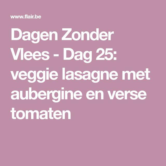 Dagen Zonder Vlees - Dag 25: veggie lasagne met aubergine en verse tomaten