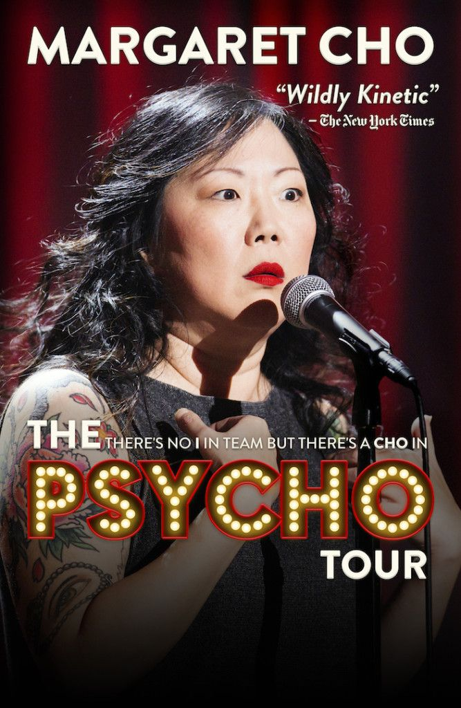 Margaret Cho-- there's no I in team but there's a Cho in psyCHO