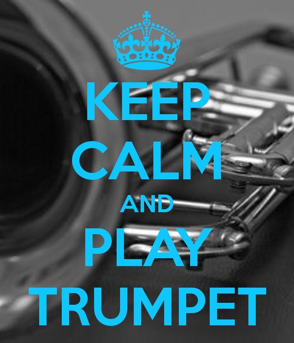 keep calm and play trumpet | KEEP CALM AND PLAY TRUMPET - KEEP CALM AND CARRY ON Image Generator ...