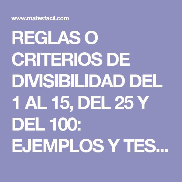 REGLAS O CRITERIOS DE DIVISIBILIDAD DEL 1 AL 15, DEL 25 Y DEL 100: EJEMPLOS Y TEST: SECUNDARIA