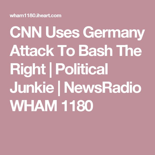 CNN Uses Germany Attack To Bash The Right | Political Junkie | NewsRadio WHAM 1180