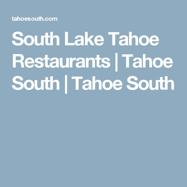 South Lake Tahoe Restaurants | Tahoe South | Tahoe South
