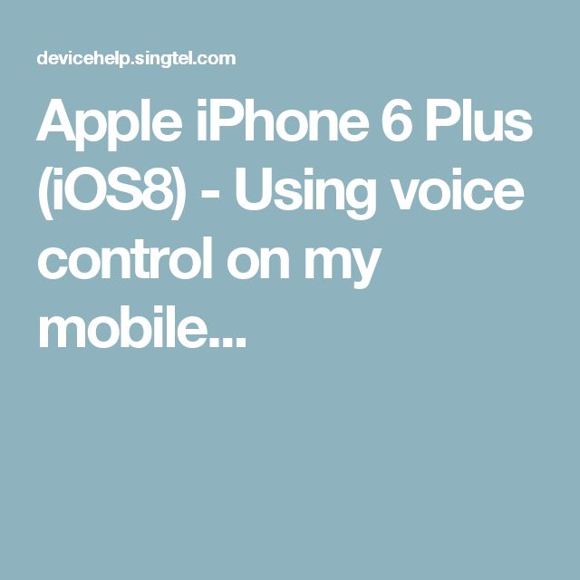 Apple iPhone 6 Plus (iOS8) - Using voice control on my mobile...