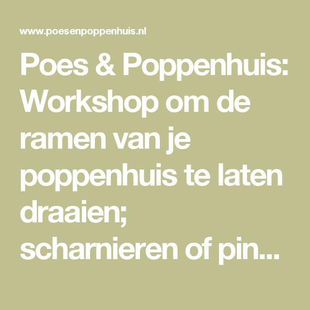 Poes & Poppenhuis: Workshop om de ramen van je poppenhuis te laten draaien; scharnieren of pinnen.