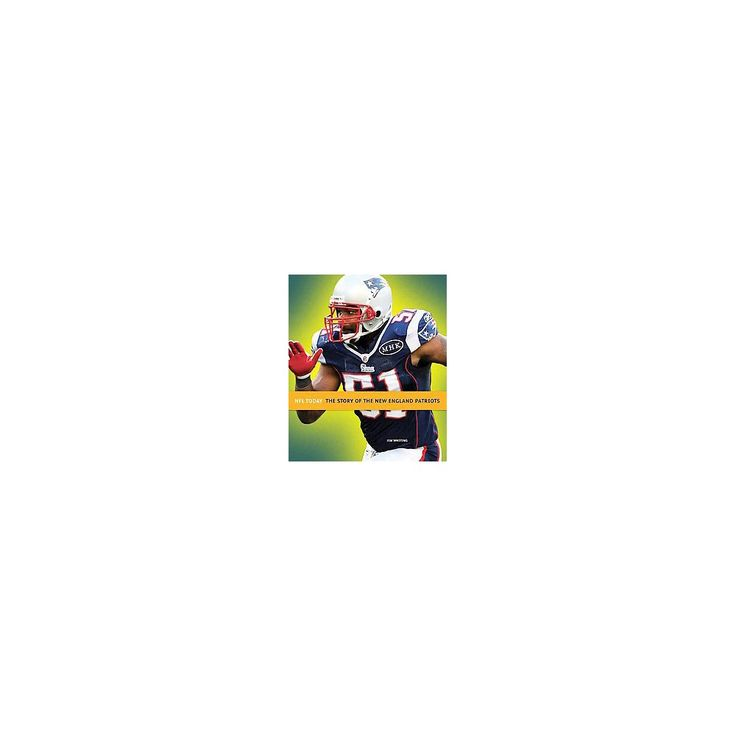 The Story of the New England Patriots ( NFL Today) (Paperback)