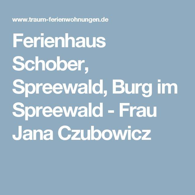 Ferienhaus Schober, Spreewald, Burg im Spreewald - Frau Jana Czubowicz