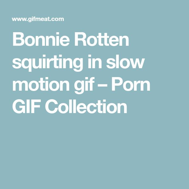 Bonnie Rotten squirting in slow motion gif – Porn GIF Collection
