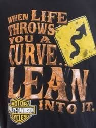 I found this random pin (on Pinterest of course). I don't know if it came from Harley-Davidson, but it is great advice. (It is also exhilarating to lean into those curves!) Social media helps us to keep aware of curves of all sorts, and gives us great advice on handling them.
