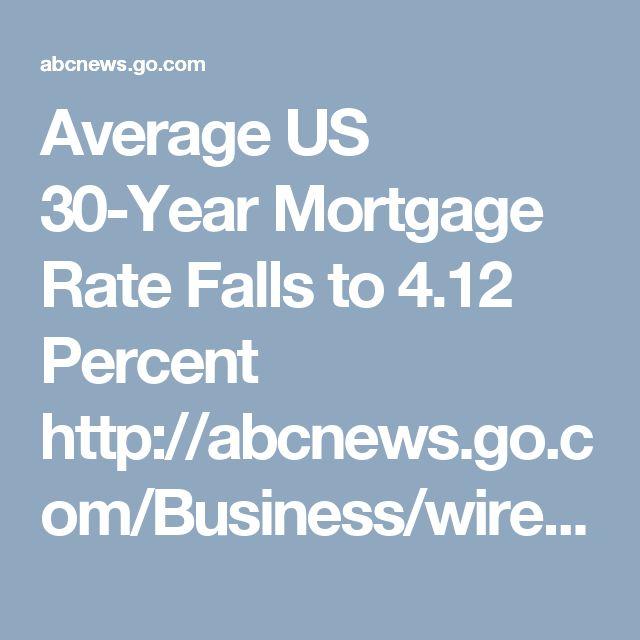 Average US 30-Year Mortgage Rate Falls to 4.12 Percent http://abcnews.go.com/Business/wireStory/average-us-30-year-mortgage-rate-falls-412-44733249 #mortgagerates #platinumlending #orangecounty #loan #finance #realestate #homepurchase #homerefinance #interestrates #homerefinance #residentialmortgage #realestatemortgage #robertdarvish #bobbydarvish