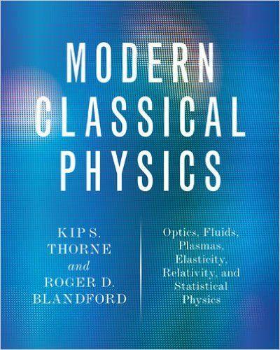 Modern Classical Physics: Optics, Fluids, Plasmas, Elasticity, Relativity, and Statistical Physics: Amazon.co.uk: Kip S. Thorne, Roger D. Blandford: 9780691159027: Books