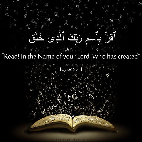 "sulemankayat:    "" Read! In the Name of your Lord, Who has created (all that exists) ""  [Quran 96:1]"