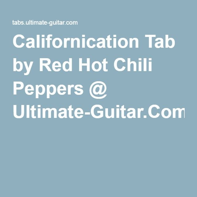 Californication Tab by Red Hot Chili Peppers @ Ultimate-Guitar.Com