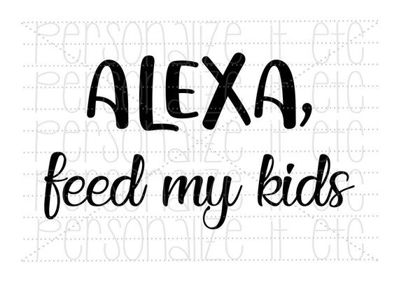 Alexa Feed My Kids Svg File Mama Svg Instant Download Use With