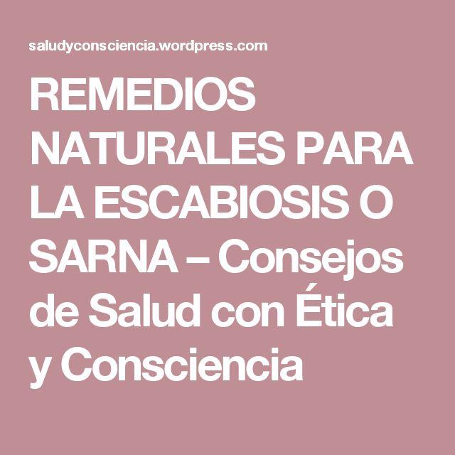 REMEDIOS NATURALES PARA LA ESCABIOSIS O SARNA – Consejos de Salud con Ética y Consciencia