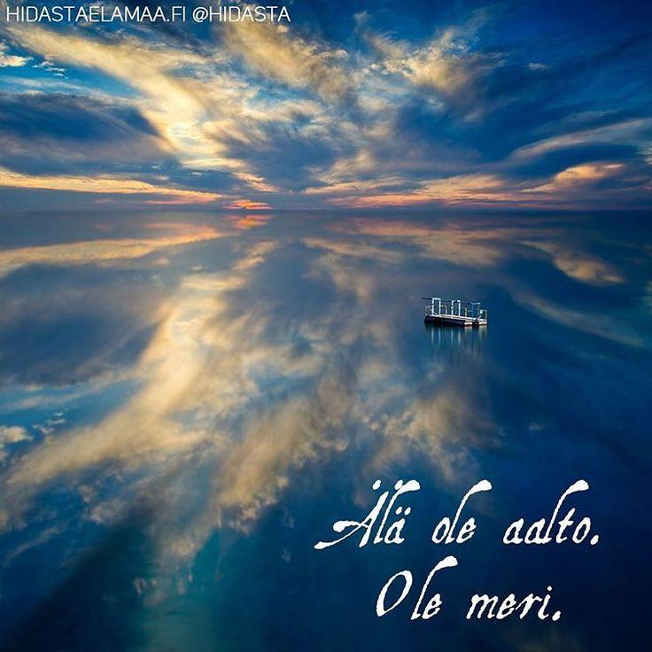 Ole meri.  #äläoleaalto #olemeri #aalto #meri #rajaton #voimakas #syvä #mietelause
