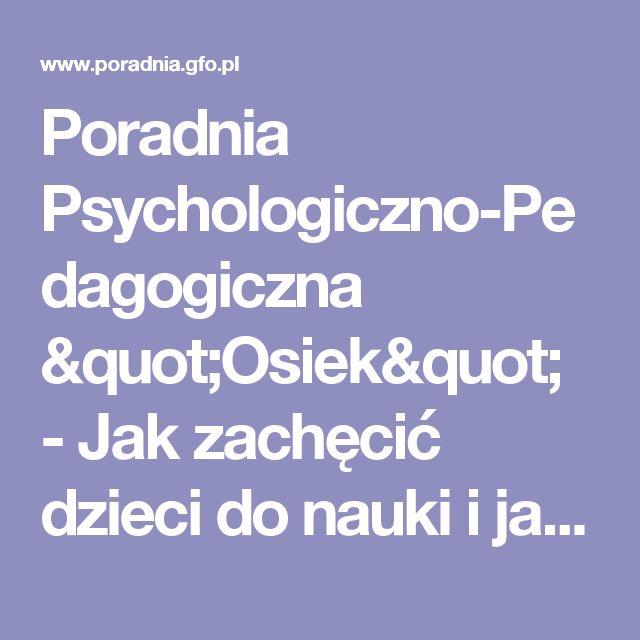 """Poradnia Psychologiczno-Pedagogiczna """"Osiek"""" - Jak zachęcić dzieci do nauki i jak im pomóc w opanowywaniu trudnej sztuki uczenia się?"""