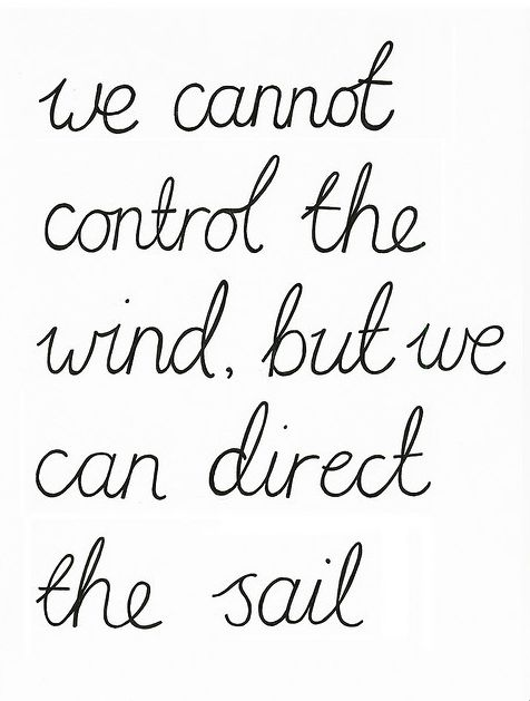 We cannot control the wind, but we can direct the sail: Life Quotes, Wind, Control, Remember This, Inspiration, Direction, Lifequotes, Living, Sailing Away
