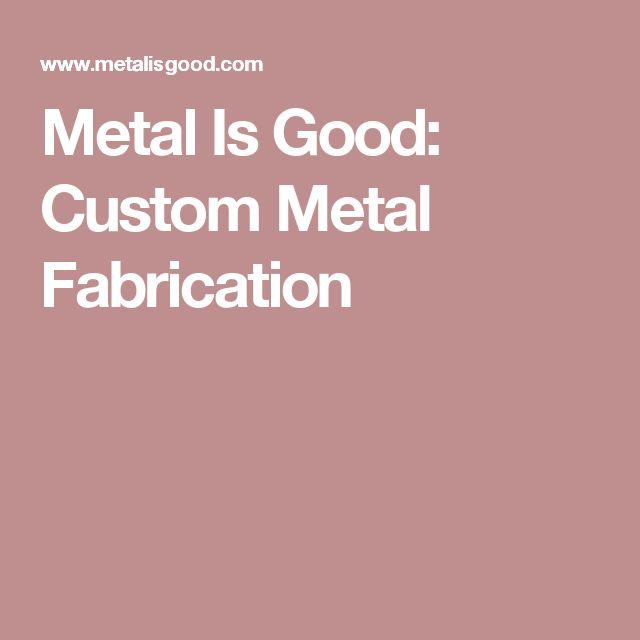 Metal Is Good: Custom Metal Fabrication