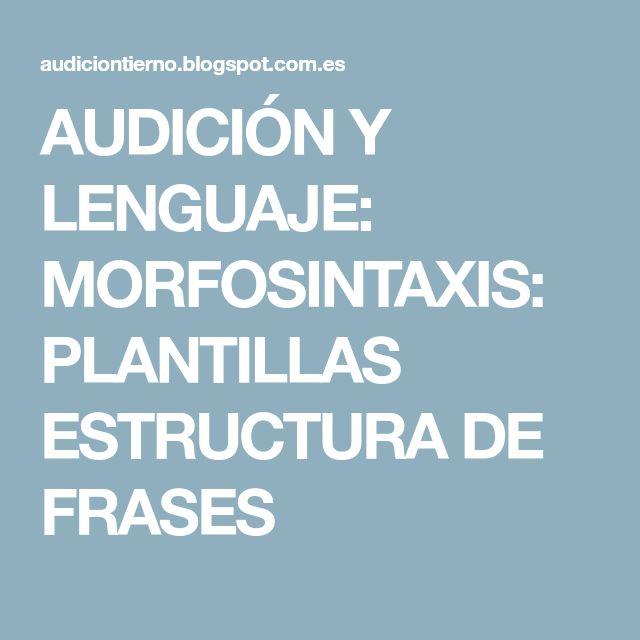 AUDICIÓN Y LENGUAJE: MORFOSINTAXIS: PLANTILLAS ESTRUCTURA DE FRASES