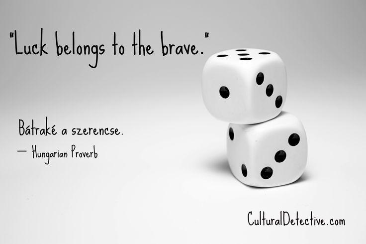 """Luck belongs to the brave."" Bátraké a szerencse. — Hungarian Proverb   www.CulturalDetective.com"