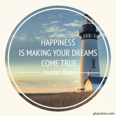 """""""Happiness is making your dreams come true."""" - Jourdan Dunn"""