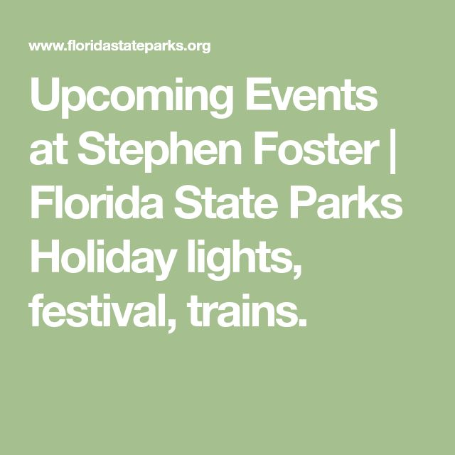 Upcoming Events at Stephen Foster | Florida State Parks  Holiday lights, festival,  trains.