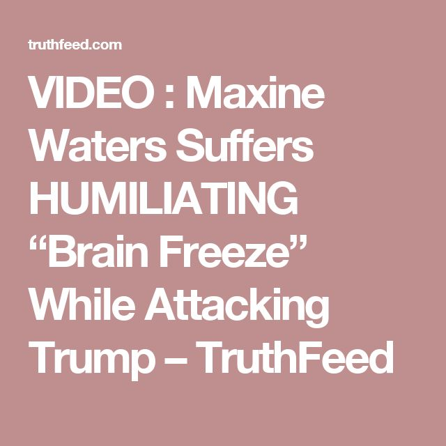 "VIDEO : Maxine Waters Suffers HUMILIATING ""Brain Freeze"" While Attacking Trump – TruthFeed"