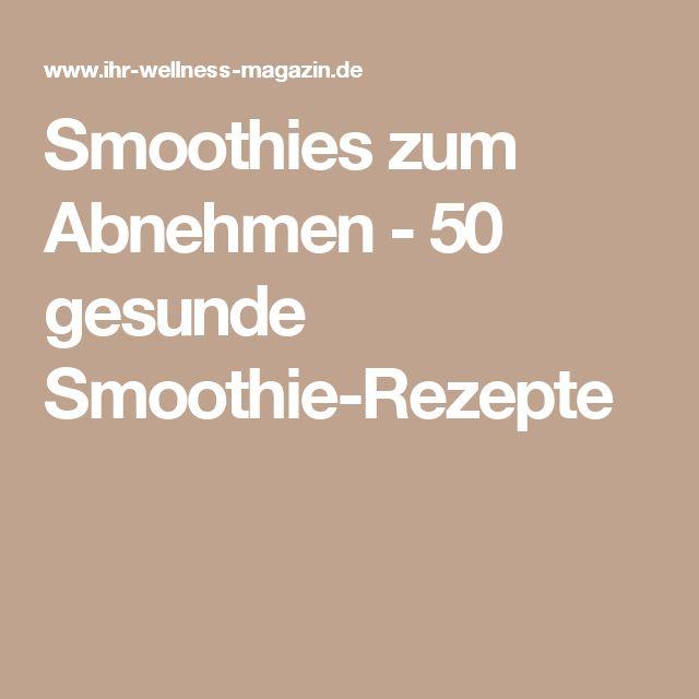 Smoothies zum Abnehmen - 50 gesunde Smoothie-Rezepte
