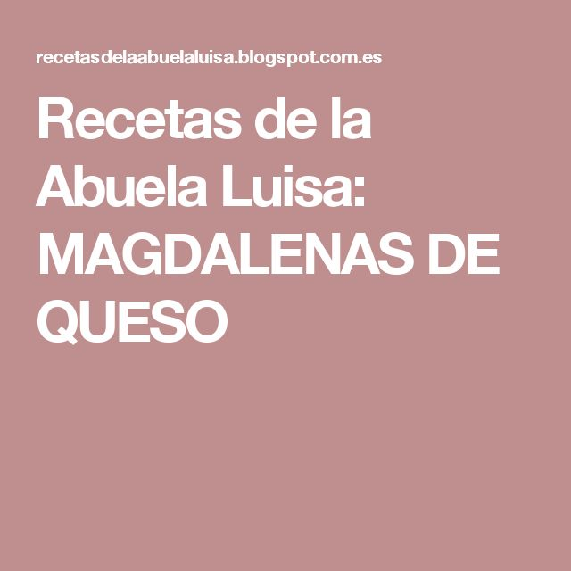 Recetas de la Abuela Luisa: MAGDALENAS DE QUESO