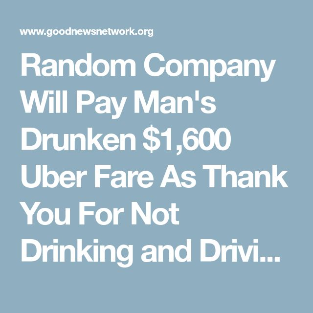 Random Company Will Pay Man's Drunken $1,600 Uber Fare As Thank You For Not Drinking and Driving