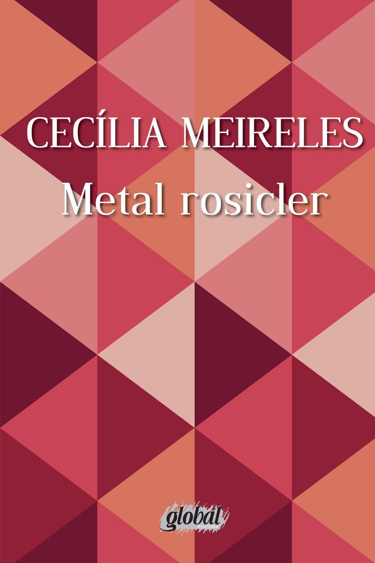Metal Rosicler - Cecília Meireles - Global Editora - Informações e Sinopse: http://goo.gl/D1ybXB