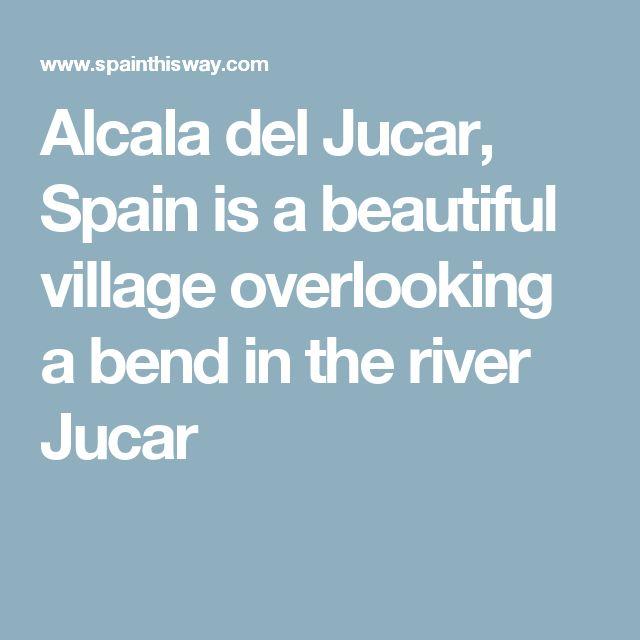 Alcala del Jucar, Spain is a beautiful village overlooking a bend in the river Jucar