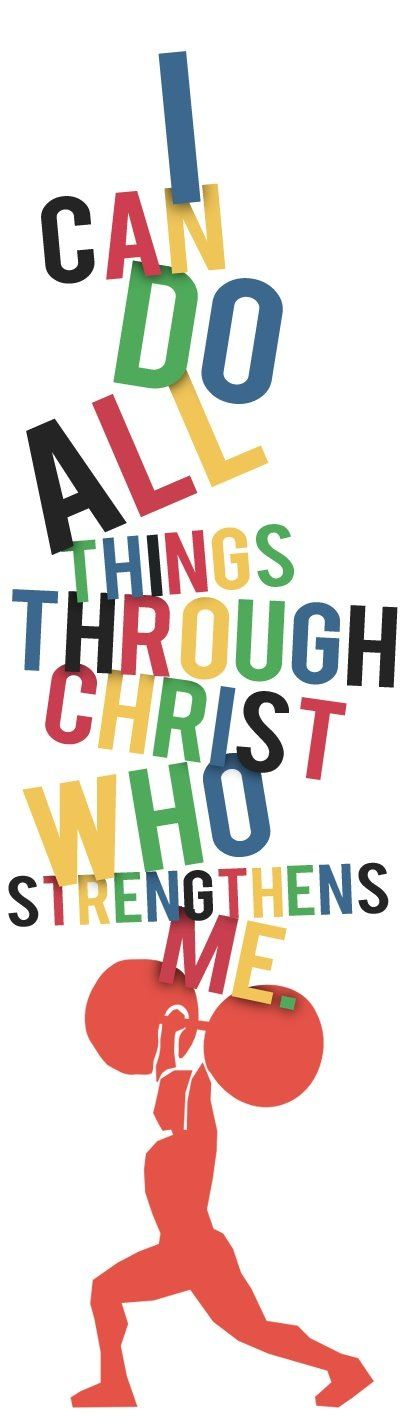"""""""I can do all things through Christ who strengthens me."""" - Philippians 4:13"""