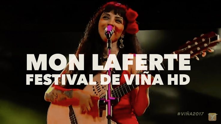 Mon Laferte HD - CONCIERTO COMPLETO En Vivo Festival de Viña del Mar 2017 - YouTube