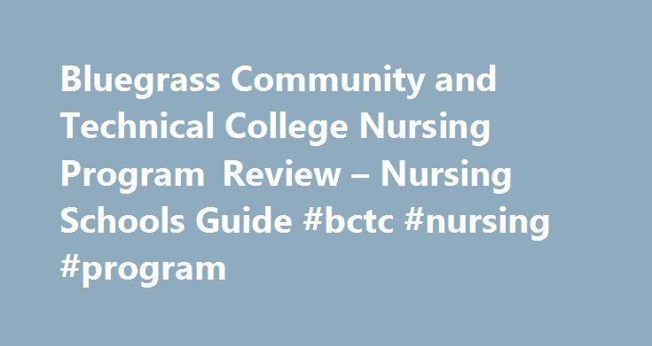 Bluegrass Community and Technical College Nursing Program Review – Nursing Schools Guide #bctc #nursing #program http://gambia.nef2.com/bluegrass-community-and-technical-college-nursing-program-review-nursing-schools-guide-bctc-nursing-program/  # Bluegrass Community and Technical College Nursing Program Review Online MSN Programs Bluegrass Community and Technical College (BCTC) is located in Lexington, Kentucky. It is part of the Kentucky Community and Technical College System (KCTCS) and…