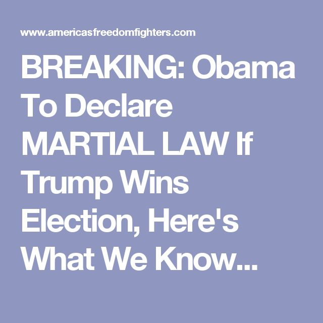 BREAKING: Obama To Declare MARTIAL LAW If Trump Wins Election, Here's What We Know...